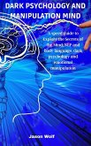 Dark Psychology and Manipulation Mind: A speed guide to Explore the Secrets of the Mind, NLP and body language, dark psychology and emotional manipula