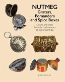 Nutmeg: Graters, Pomanders and Spice Boxes: Luxury and Utility from the 16th Century to the Present Day
