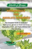 hydroponics for absolute beginners: The Complete Guide to Grow your Hydroponics System at Home and Grow Vegetables, Fruits, and Herbs Without Soil Fas