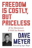 Freedom Is Costly, But Priceless: If Not Maintained, It Will Not Remain
