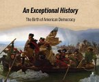 An Exceptional History: The Birth of American Democracy