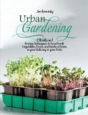 Urban Gardening: 2 Books in 1: Proven Techniques to Grow Fresh Vegetables, Fruits, and Herbs at Home, in your Balcony or in your Patio