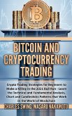 Bitcoin and Cryptocurrency Trading: Crypto Trading Strategies for Beginners to Make a Killing in the 2021 Bull Run - Learn the Technical and Fundament