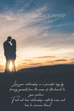 Anxiety in Relationship for Couples: Live your relationship in a peaceful way by freeing yourself from the sense of attachment to your partner. Find o - Miller, Heather