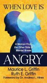 When Love Is Angry: A Memoir From the Other Side of Mental Illness