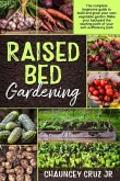 Raised Bed Gardening: FULL COLOR EDITION - The complete beginners guide to build and grow your own vegetable garden. Make your backyard the