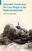 Cinematic Comanches: The Lone Ranger in the Media Borderlands
