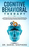 Cognitive Behavioral Therapy: A Complete Systematic Guide for Managing Depression and Anxiety, Improving Anger Management through Self Discipline &