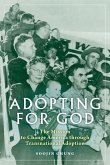 Adopting for God: The Mission to Change America Through Transnational Adoption