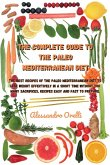 The Complete Guide to the Paleo Mediterranean Diet: The best recipes of the Paleo Mediterranean Diet to Lose weight effectively in a short time withou
