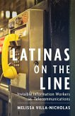 Latinas on the Line: Invisible Information Workers in Telecommunications