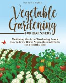 Vegetable Gardening for Beginners: Simple Guide to Grow Herbs Vegetables and Fruits