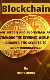 Blockchain: How Bitcoin and Blockchain are changing the economic world - Discover the Secrets to Cryptocurrencies!