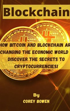 Blockchain: How Bitcoin and Blockchain are changing the economic world - Discover the Secrets to Cryptocurrencies! - Bowen, Corey