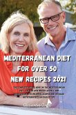 Mediterranean Diet for Over 50 New Recipes 2021: The complete recipe book on the Mediterranean Diet, you can lose weight quickly and effectively with