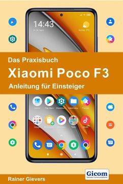 Das Praxisbuch Xiaomi Poco F3 - Anleitung für Einsteiger - Gievers, Rainer