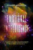 Emotional Intelligence: The Ultimate Guide to Build Healthy Relationships. Learn How to Master your Emotions to Finally improve Your EQ and Social Skills. (eBook, ePUB)