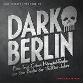 Dark Berlin Eine True Crime Hörspiel-Reihe aus dem Berlin der 1920er Jahre - 1. Fall (MP3-Download)