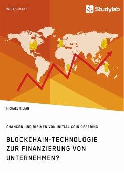 Blockchain-Technologie zur Finanzierung von Unternehmen? Chancen und Risiken von Initial Coin Offering (eBook, PDF)