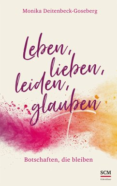 Leben, lieben, leiden, glauben - Deitenbeck-Goseberg, Monika