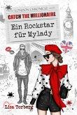 Catch the Millionaire - Ein Rockstar für Mylady