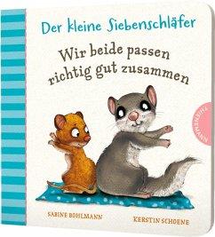 Der kleine Siebenschläfer: Wir beide passen richtig gut zusammen - Bohlmann, Sabine