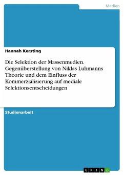 Die Selektion der Massenmedien. Gegenüberstellung von Niklas Luhmanns Theorie und dem Einfluss der Kommerzialisierung auf mediale Selektionsentscheidungen (eBook, PDF)