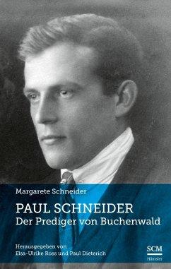 Paul Schneider - Der Prediger von Buchenwald - Schneider, Margarete