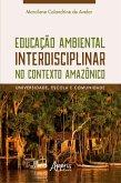 Educação Ambiental Interdisciplinar no Contexto Amazônico: Universidade, Escola e Comunidade (eBook, ePUB)