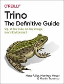 Trino: The Definitive Guide: SQL at Any Scale, on Any Storage, in Any Environment