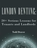 London Renting: 20+ Serious Lessons for Tenants and Landlords (eBook, ePUB)