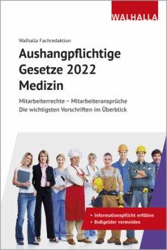 Aushangpflichtige Gesetze 2022 Bereich Medizin - Walhalla Fachredaktion