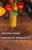 Kochen ohne tierische Produkte (eBook, ePUB)