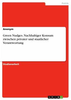 Green Nudges. Nachhaltiger Konsum zwischen privater und staatlicher Verantwortung (eBook, PDF)