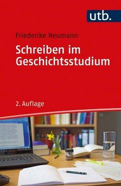 Schreiben im Geschichtsstudium - Neumann, Friederike