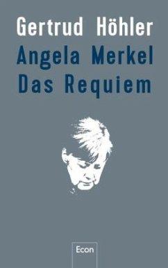 Angela Merkel - Das Requiem (Mängelexemplar) - Höhler, Gertrud