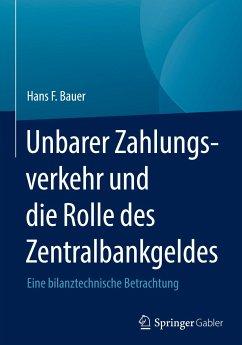Unbarer Zahlungsverkehr und die Rolle des Zentralbankgeldes - Bauer, Hans F.