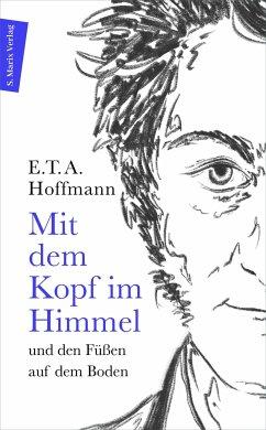 Mit dem Kopf im Himmel und den Füßen auf dem Boden - Hoffmann, E. T. A.