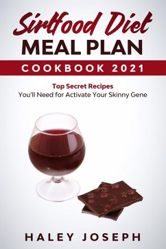 Sirtfood Diet Meal Plan Cookbook 2021 Top Secret Recipes You'll Need for Activate Your Skinny Gene (eBook, ePUB) - Joseph, Haley