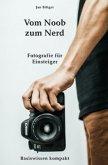 Vom Noob zum Nerd - Fotografie für Einsteiger