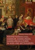 Perspektivenwechsel: Sammler, Sammlungen, Sammlungskulturen in Wien und Mitteleuropa (eBook, PDF)