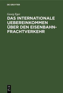 Das internationale Uebereinkommen über den Eisenbahn-Frachtverkehr (eBook, PDF) - Eger, Georg