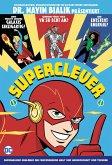 Super clever: Superhelden erklären die faszinierende Welt von Wissenschaft & Technik