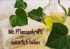 Mit Pflanzenkraft natürlich heilen (Wandkalender 2022 DIN A2 quer)