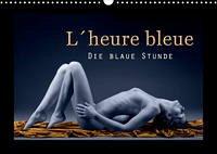 L´heure bleu - Die blaue Stunde (Wandkalender 2022 DIN A3 quer)