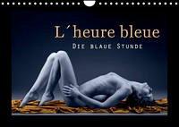 L´heure bleu - Die blaue Stunde (Wandkalender 2022 DIN A4 quer)