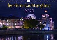 Berlin im Lichterglanz 2022 (Wandkalender 2022 DIN A4 quer)