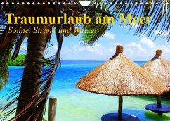Traumurlaub am Meer. Sonne, Sand und Wasser (Wandkalender 2022 DIN A4 quer)