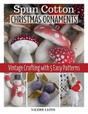 Spun Cotton Christmas Ornaments: Vintage Crafting with 5 Easy Patterns