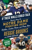 If These Walls Could Talk: Notre Dame Fighting Irish